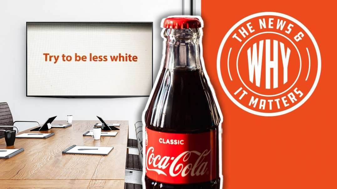 #721 'BE LESS WHITE': Coca-Cola's RACISM in 'Anti-Racism' Course | The News